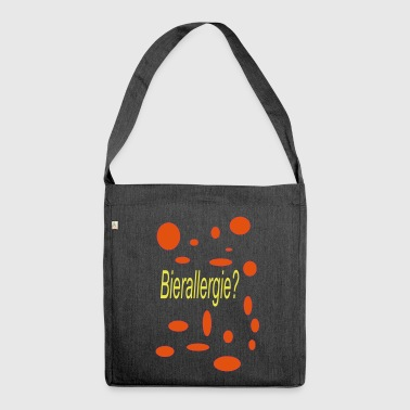 Beer allergy? - Shoulder Bag made from recycled material