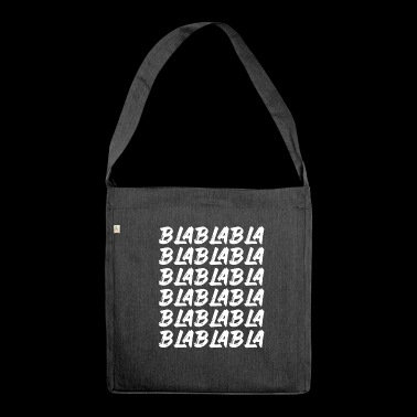 Bla Bla Bla Bla Bla Stupid chatter Labern - Shoulder Bag made from recycled material