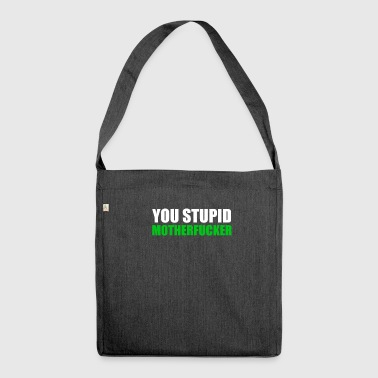 Stupid stupid stupid silly stupid - Shoulder Bag made from recycled material