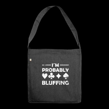 I'm Probably Bluffing Poker Bluff Shirt - Shoulder Bag made from recycled material