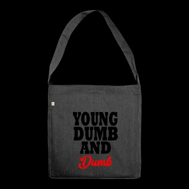 young dumb and dumb - Shoulder Bag made from recycled material