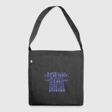 Love is our true destiny.. - Sprüche - Life Quotes - Schultertasche aus Recycling-Material