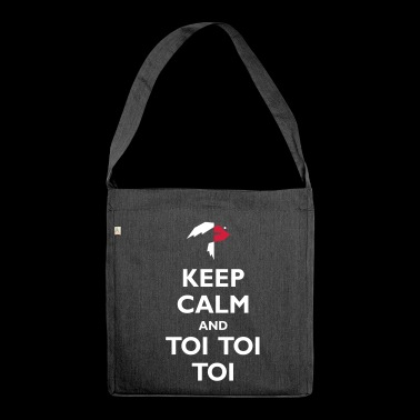 Keep Calm and Toi Toi Toi - Shoulder Bag made from recycled material