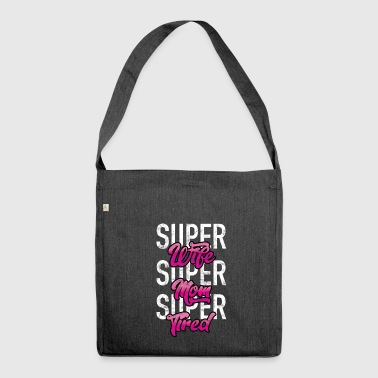 Super Wife - Super Mom - Super Tired - Shoulder Bag made from recycled material