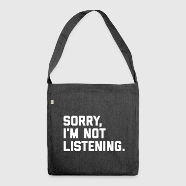 Not Listening Funny Quote - Shoulder Bag made from recycled material