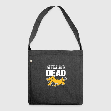 I Signed Up Dead At Work! - Shoulder Bag made from recycled material