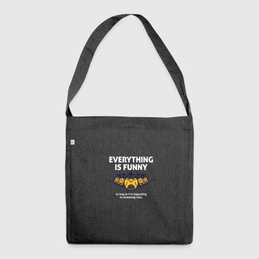 Everything Is Funny When It Happens To Others! - Shoulder Bag made from recycled material