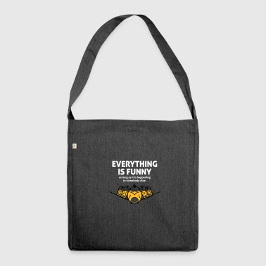 Everything Is Funny As Long As It Happens To Other - Shoulder Bag made from recycled material