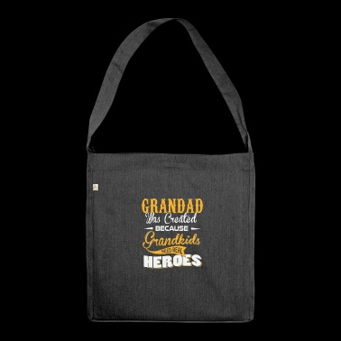 Grandad was createt because grandkids need heroes - Shoulder Bag made from recycled material