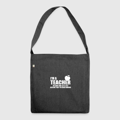 Im a teacher and never wrong - Shoulder Bag made from recycled material