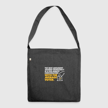 The Best Argument Against Democracy - Shoulder Bag made from recycled material