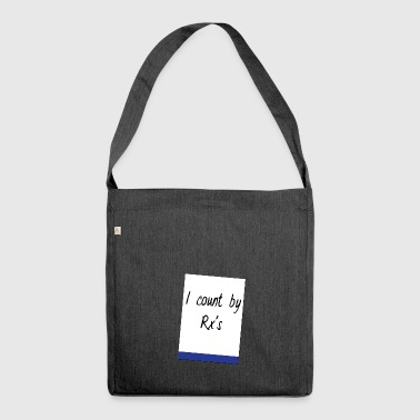 Pharmacy / Pharmacist: I count by Rx's - Shoulder Bag made from recycled material