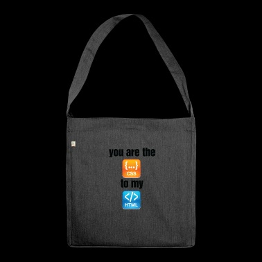 You Are The CSS To My HTML - Shoulder Bag made from recycled material