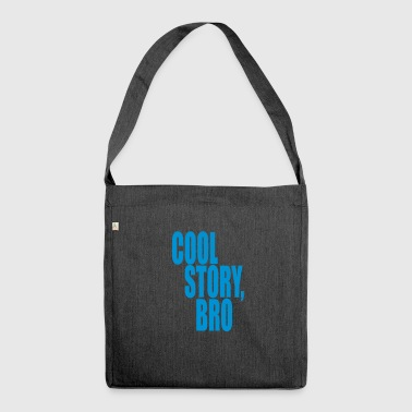 Cool story, bro - Good story brother - Shoulder Bag made from recycled material