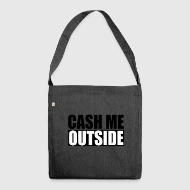 cash me outside - Shoulder Bag made from recycled material