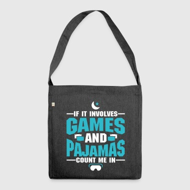 IF IT INVOLVES GAMES AND PAJAMAS - Shoulder Bag made from recycled material