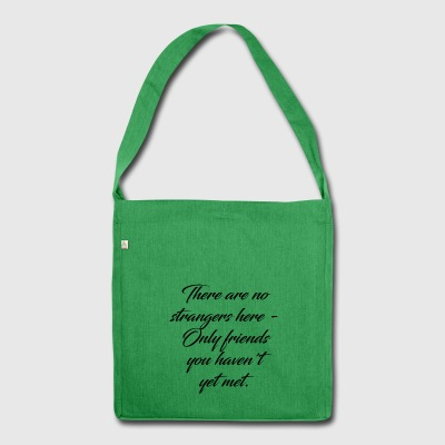 There are no strangers only friends. - Shoulder Bag made from recycled material