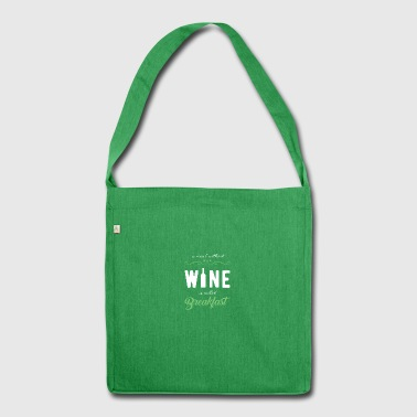 A meal without wine is called breakfast! - Shoulder Bag made from recycled material