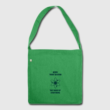 Nerd / Nerds: Never Trust an Atom. They made up - Schultertasche aus Recycling-Material