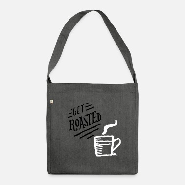 Roast Get roasted - Shoulder Bag made from recycled material