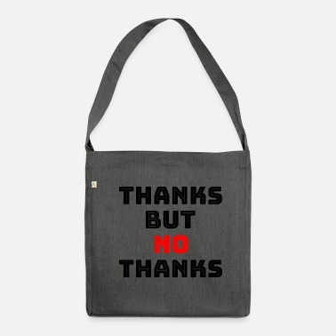 No Thanks Thanks but NO thanks - Shoulder Bag recycled