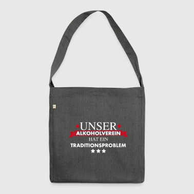 Traditionsverein Alkoholproblem aus Tradition - Schultertasche aus Recycling-Material
