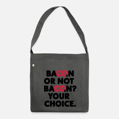 Bacon Bacon or not bacon - Shoulder Bag made from recycled material