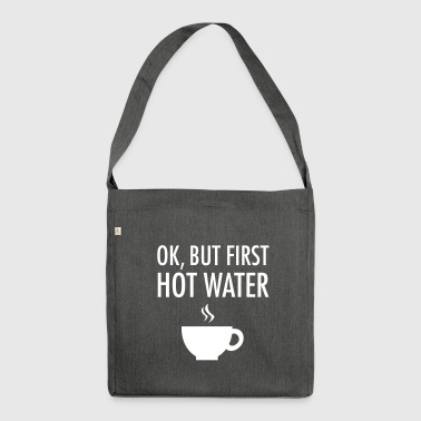 Ok, but first hot water - Borsa in materiale riciclato