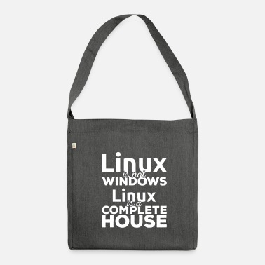 Linux Linux is not Windows! Linux is a complete house! - Shoulder Bag recycled