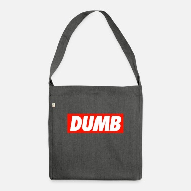 Dumb Dumb - Shoulder Bag recycled