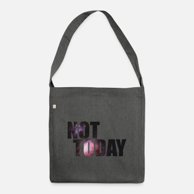 Today Not Today - Not today! - Shoulder Bag recycled