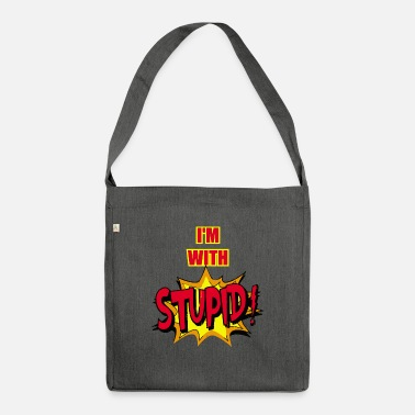 Stupidity Stupid - I'm with stupid ! - Shoulder Bag recycled