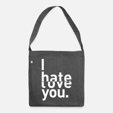 I Hate You i hate love you I hate you love - Shoulder Bag recycled
