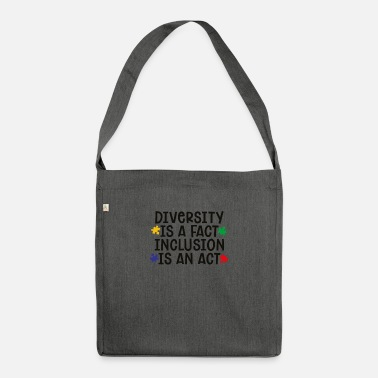 Diversity is a fact - Inclusion is an act - Shoulder Bag recycled