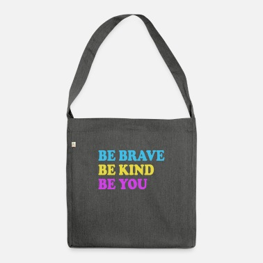 Be You Be Brave Be Kind Be You - Ispiratore - Borsa a tracolla riciclato