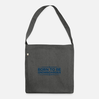 Boarden Born to Boarden Snowboarder Powder Gift - Shoulder Bag recycled