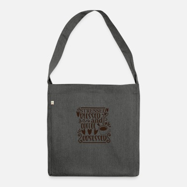 Coffee stressed blessed and coffee obsessed - Shoulder Bag recycled