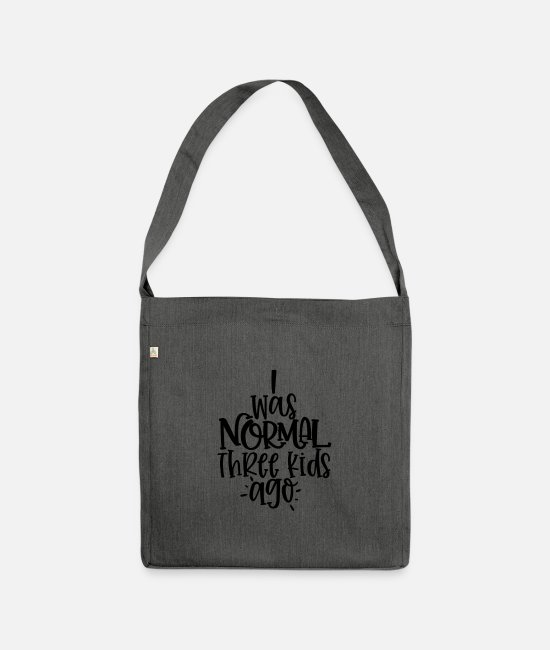 Shut Off Bags & Backpacks - I was normal three kids ago - Shoulder Bag recycled dark grey heather