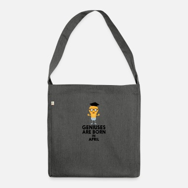 Intelligence Geniuses are born in APRIL S8n4k - Shoulder Bag recycled