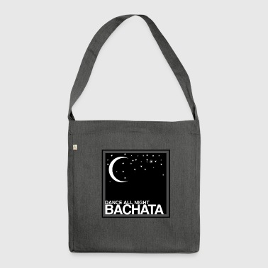 Dance all Night Bachata - on DanceShirts - Shoulder Bag made from recycled material