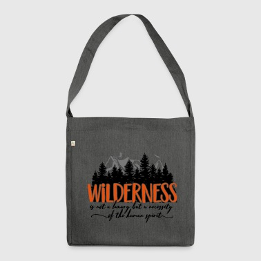 Wilderness is not a luxury but necessity of spirit - Shoulder Bag made from recycled material