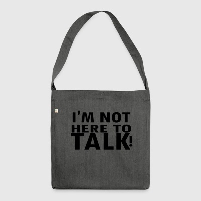 IM NOT here to talk - Shoulder Bag made from recycled material