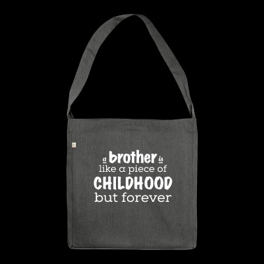 A brother is a piece of childhood - forever - Shoulder Bag made from recycled material