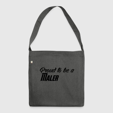 Sei stolz auf dich - Proud to be a Maler - Schultertasche aus Recycling-Material
