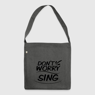 Don't Worry - Sing - Shoulder Bag made from recycled material