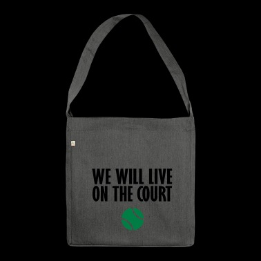 we live on the court - Shoulder Bag made from recycled material