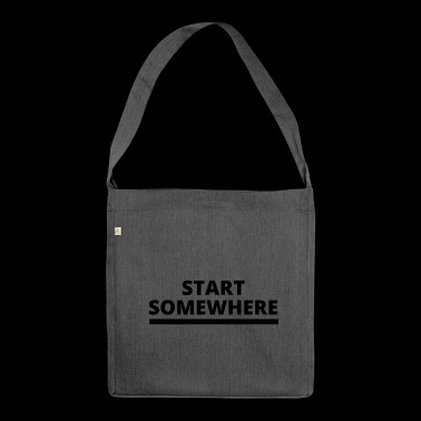 Start somewhere - Shoulder Bag made from recycled material