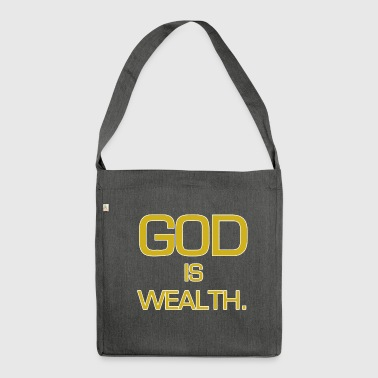 God is wealth. - Shoulder Bag made from recycled material