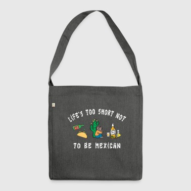 Mexican Life Is Too Short Not To Be Mexican - Shoulder Bag made from recycled material