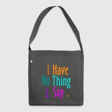I_have_nothing_to_say - Schultertasche aus Recycling-Material